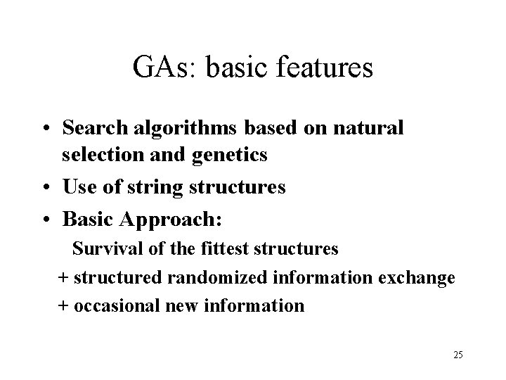 GAs: basic features • Search algorithms based on natural selection and genetics • Use
