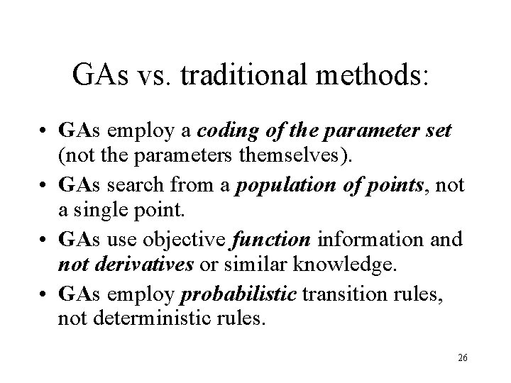 GAs vs. traditional methods: • GAs employ a coding of the parameter set (not