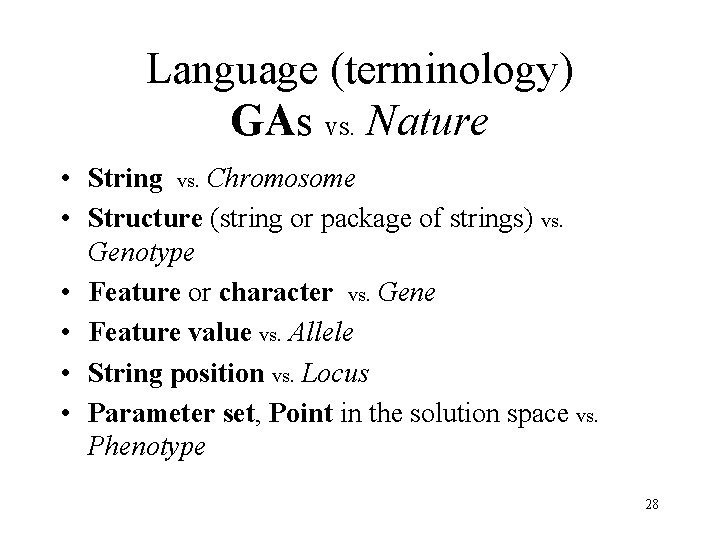 Language (terminology) GAs vs. Nature • String vs. Chromosome • Structure (string or package