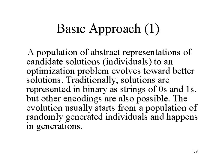 Basic Approach (1) A population of abstract representations of candidate solutions (individuals) to an