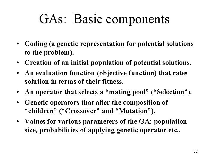 GAs: Basic components • Coding (a genetic representation for potential solutions to the problem).
