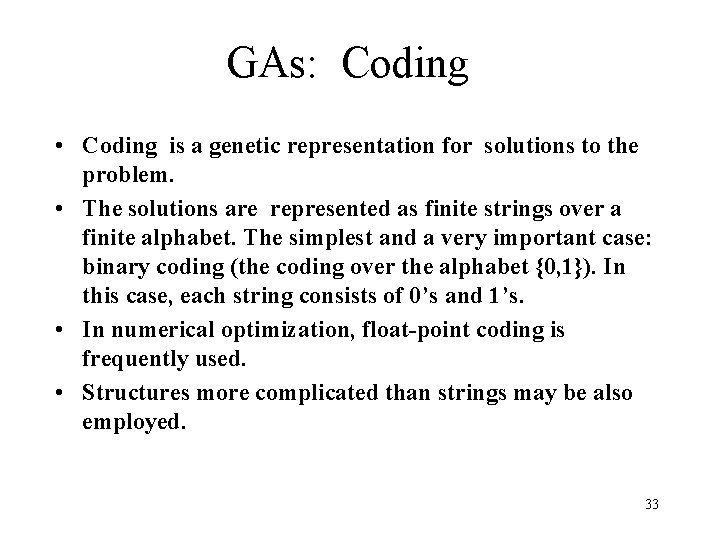 GAs: Coding • Coding is a genetic representation for solutions to the problem. •