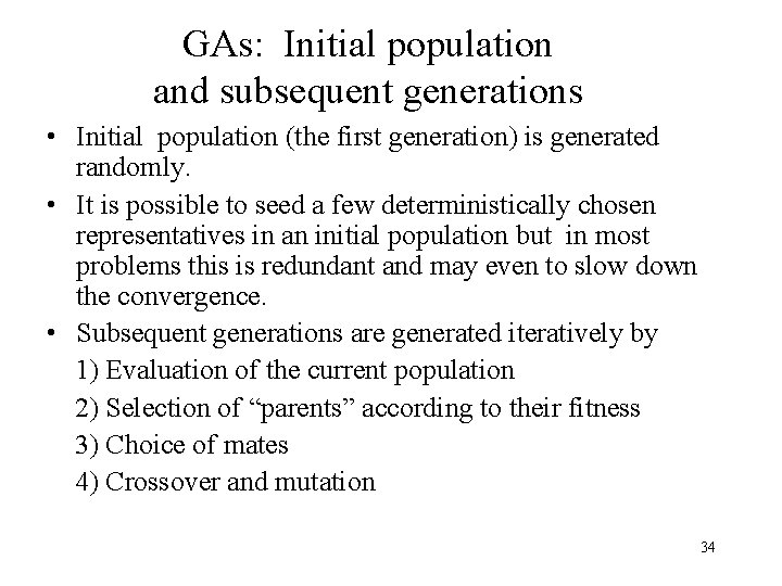 GAs: Initial population and subsequent generations • Initial population (the first generation) is generated
