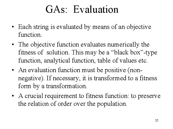GAs: Evaluation • Each string is evaluated by means of an objective function. •