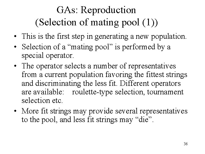 GAs: Reproduction (Selection of mating pool (1)) • This is the first step in