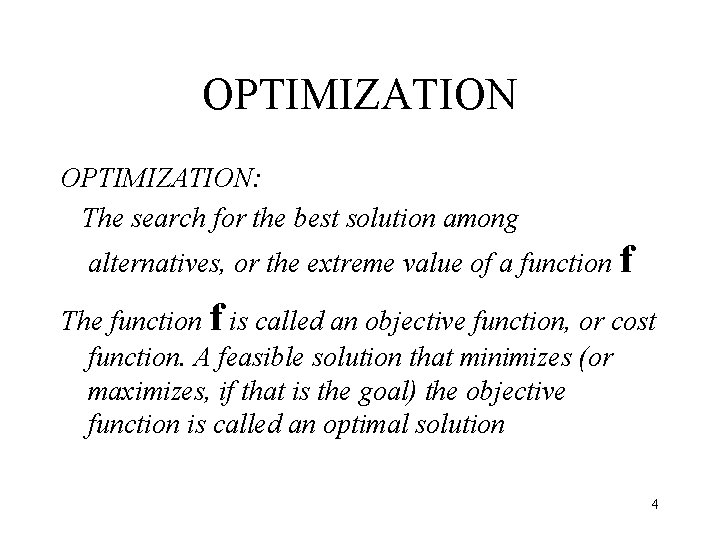 OPTIMIZATION: The search for the best solution among alternatives, or the extreme value of
