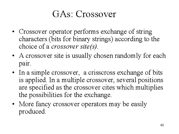 GAs: Crossover • Crossover operator performs exchange of string characters (bits for binary strings)