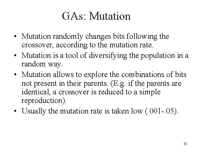 GAs: Mutation • Mutation randomly changes bits following the crossover, according to the mutation