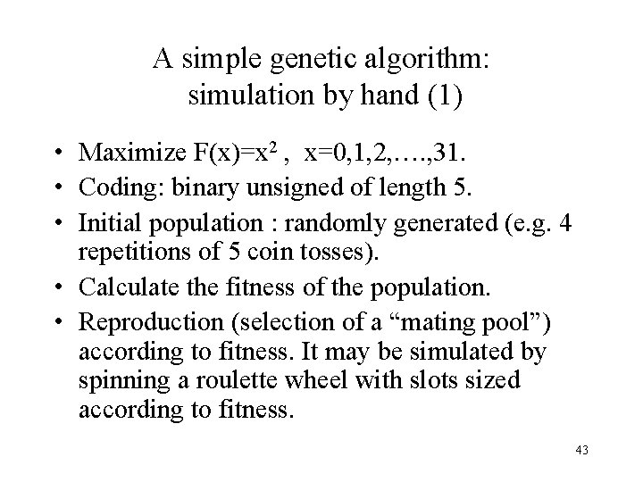 A simple genetic algorithm: simulation by hand (1) • Maximize F(x)=x 2 , x=0,