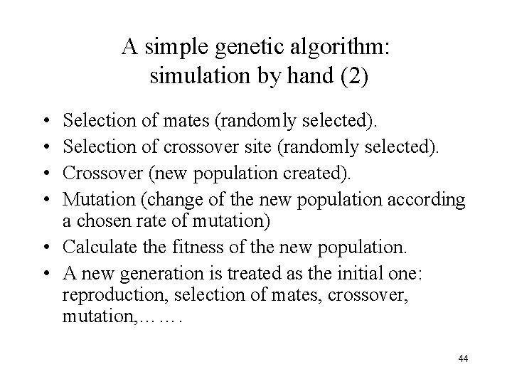 A simple genetic algorithm: simulation by hand (2) • • Selection of mates (randomly