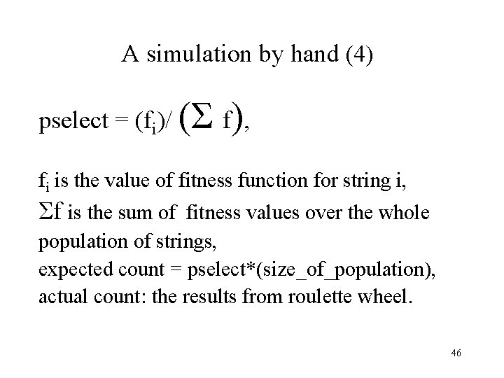 A simulation by hand (4) pselect = (fi)/ (Σ f), fi is the value