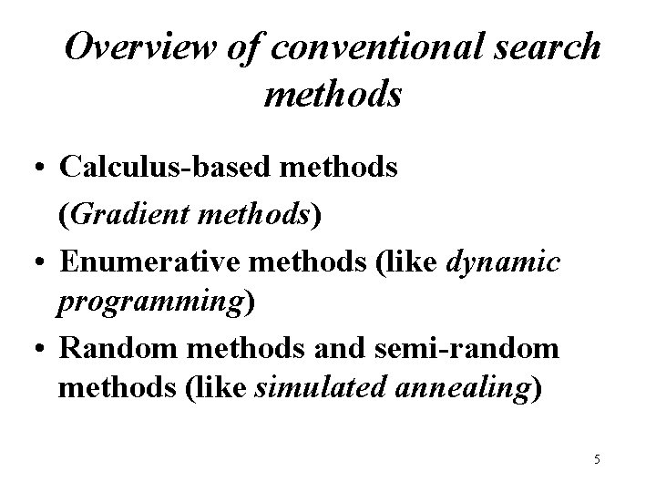 Overview of conventional search methods • Calculus-based methods (Gradient methods) • Enumerative methods (like