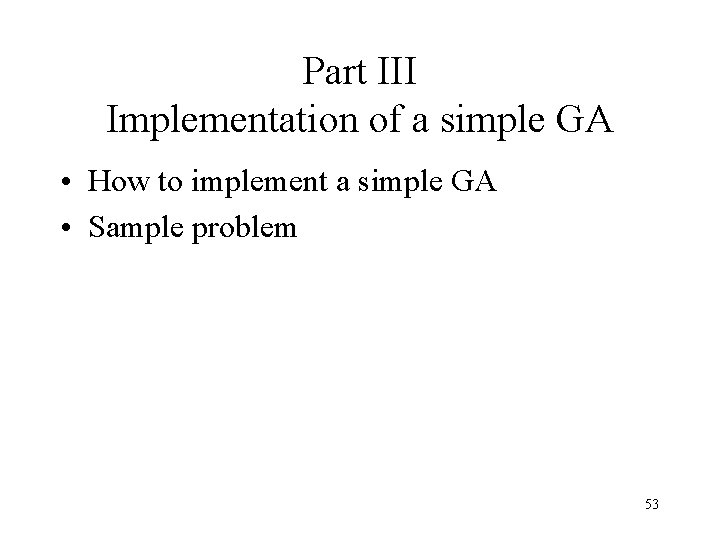 Part III Implementation of a simple GA • How to implement a simple GA