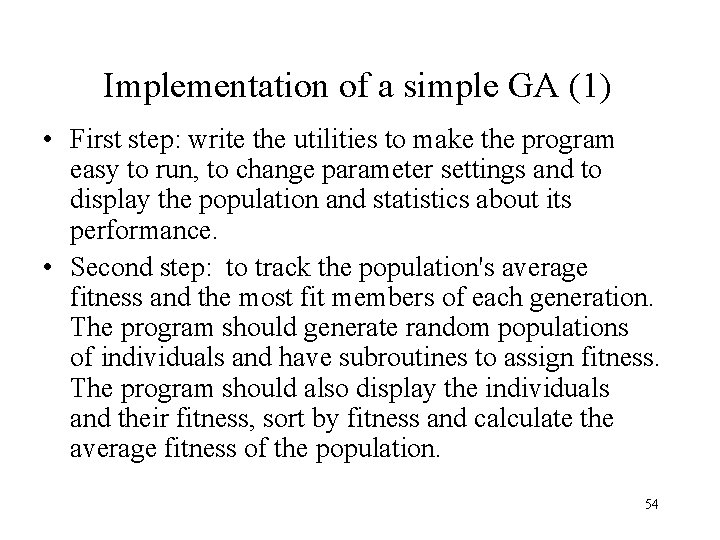 Implementation of a simple GA (1) • First step: write the utilities to make