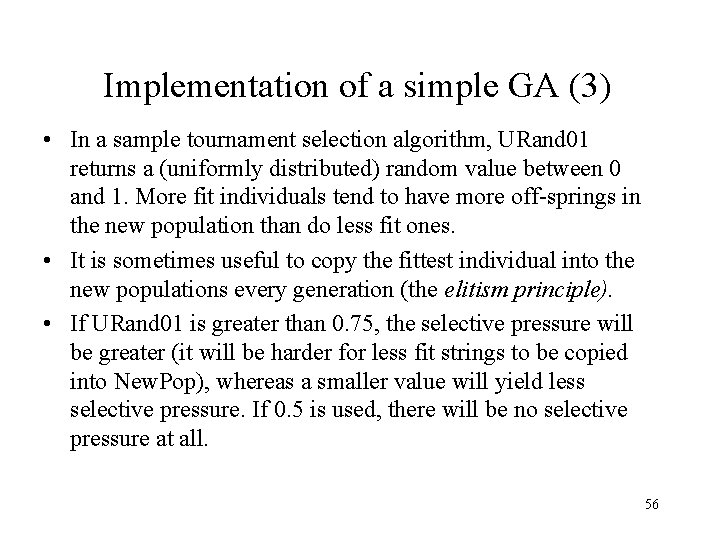 Implementation of a simple GA (3) • In a sample tournament selection algorithm, URand