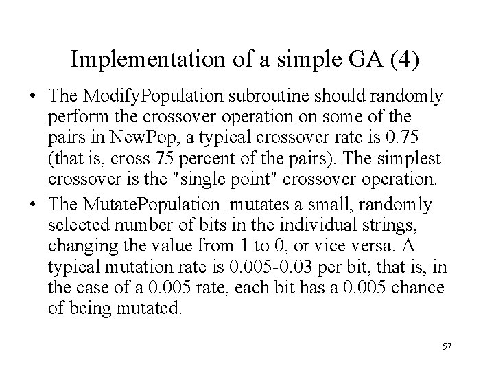 Implementation of a simple GA (4) • The Modify. Population subroutine should randomly perform