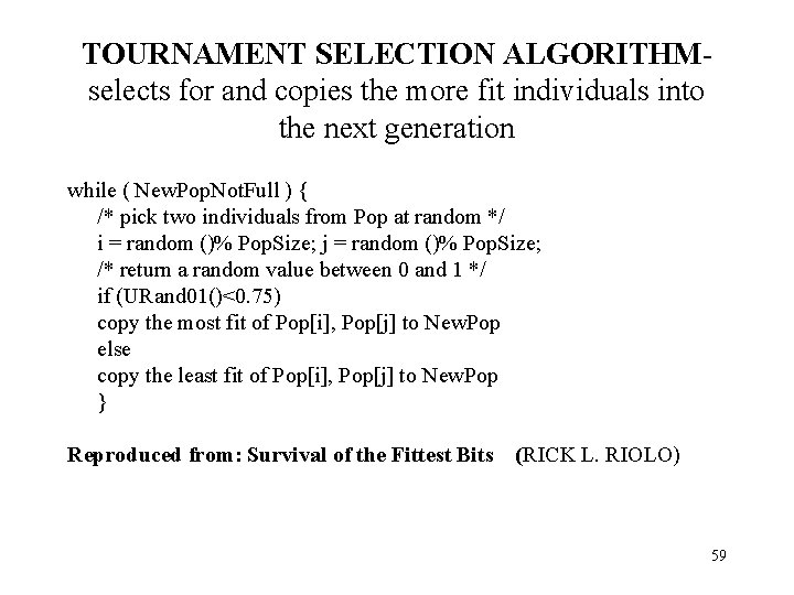 TOURNAMENT SELECTION ALGORITHMselects for and copies the more fit individuals into the next generation