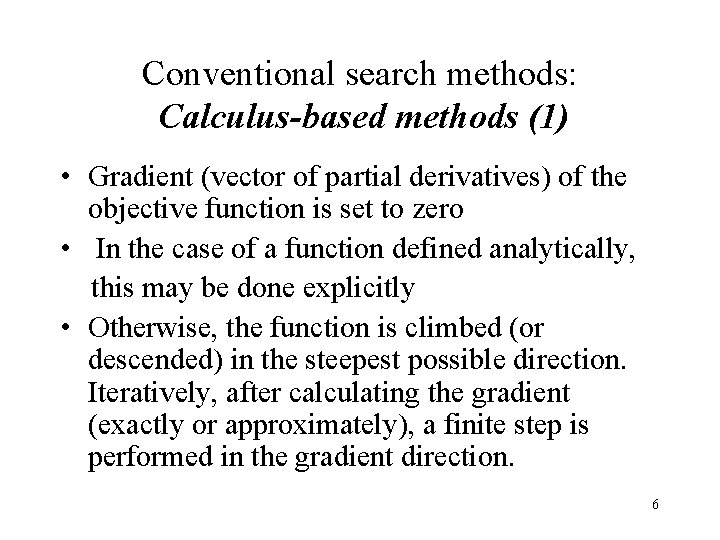 Conventional search methods: Calculus-based methods (1) • Gradient (vector of partial derivatives) of the