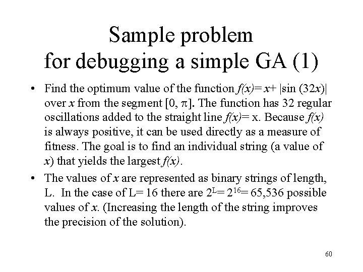 Sample problem for debugging a simple GA (1) • Find the optimum value of