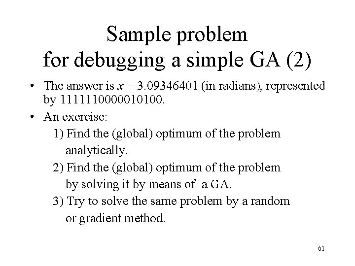Sample problem for debugging a simple GA (2) • The answer is x =