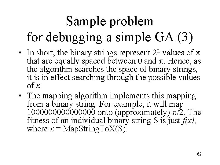Sample problem for debugging a simple GA (3) • In short, the binary strings