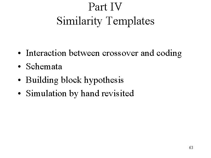 Part IV Similarity Templates • • Interaction between crossover and coding Schemata Building block