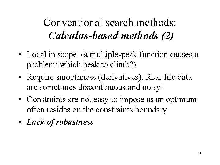 Conventional search methods: Calculus-based methods (2) • Local in scope (a multiple-peak function causes