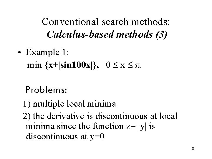Conventional search methods: Calculus-based methods (3) • Example 1: min {x+ sin 100 x }, 0