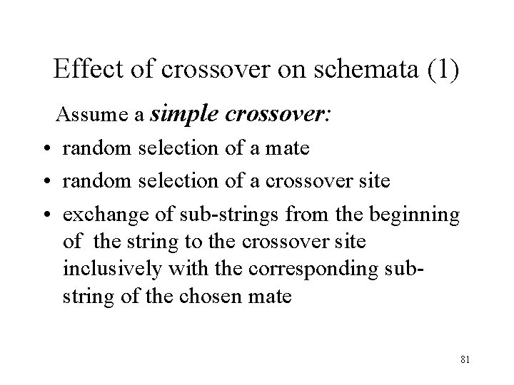 Effect of crossover on schemata (1) Assume a simple crossover: • random selection of