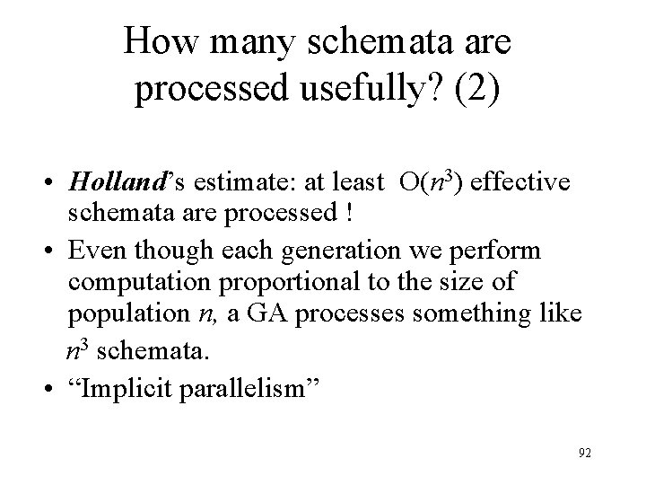 How many schemata are processed usefully? (2) • Holland's estimate: at least O(n 3)