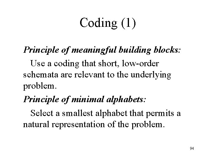 Coding (1) Principle of meaningful building blocks: Use a coding that short, low-order schemata