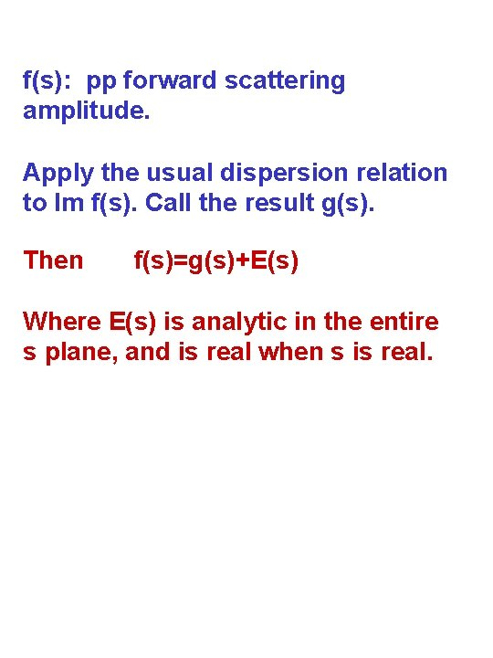 f(s): pp forward scattering amplitude. Apply the usual dispersion relation to Im f(s). Call