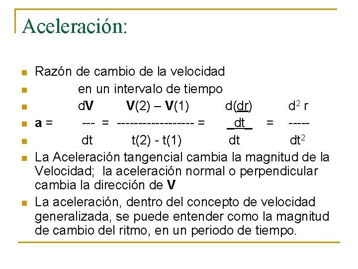Aceleración: n n n n Razón de cambio de la velocidad en un intervalo