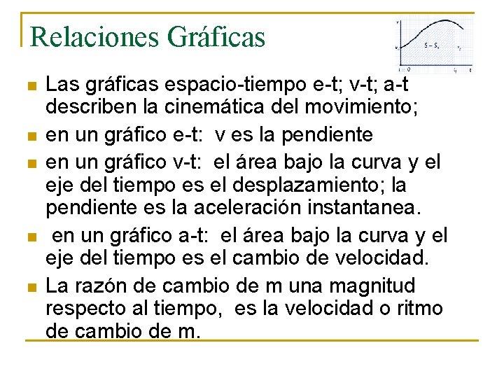 Relaciones Gráficas n n n Las gráficas espacio-tiempo e-t; v-t; a-t describen la cinemática