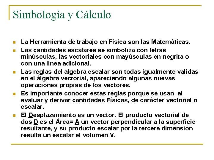 Simbología y Cálculo n n n La Herramienta de trabajo en Física son las