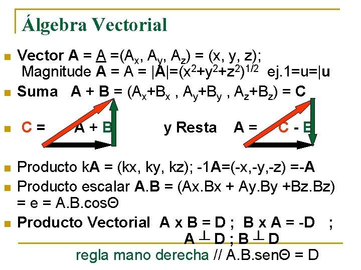 Álgebra Vectorial n n n Vector A =(Ax, Ay, Az) = (x, y, z);