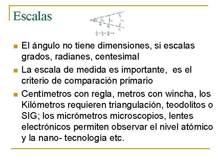Escalas n n n El ángulo no tiene dimensiones, si escalas grados, radianes, centesimal