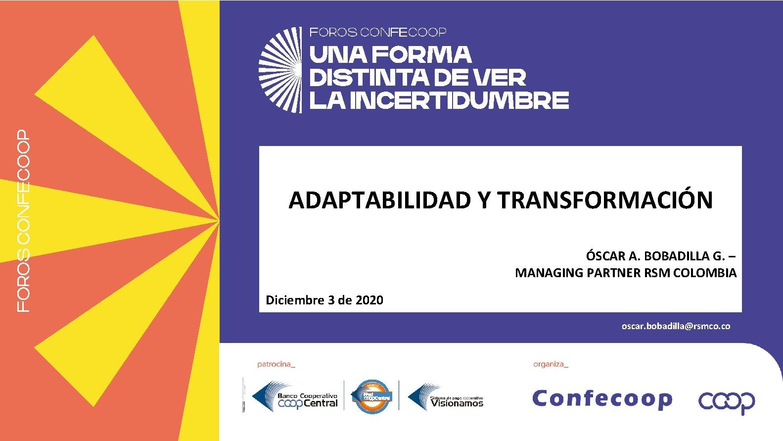 ADAPTABILIDAD Y TRANSFORMACIÓN ÓSCAR A. BOBADILLA G. – MANAGING PARTNER RSM COLOMBIA Diciembre 3