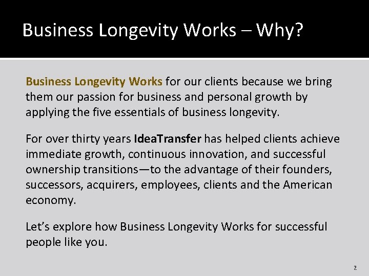 Business Longevity Works – Why? Business Longevity Works for our clients because we bring