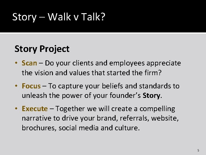 Story – Walk v Talk? Story Project • Scan – Do your clients and