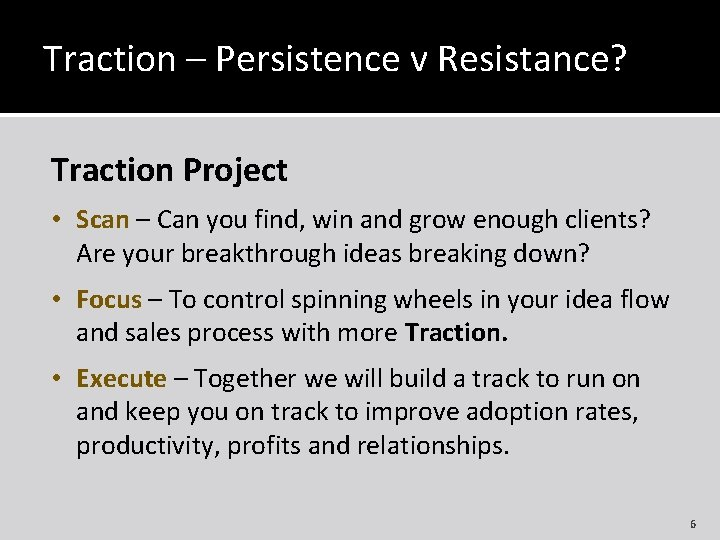 Traction – Persistence v Resistance? Traction Project • Scan – Can you find, win