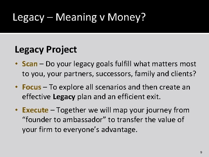 Legacy – Meaning v Money? Legacy Project • Scan – Do your legacy goals