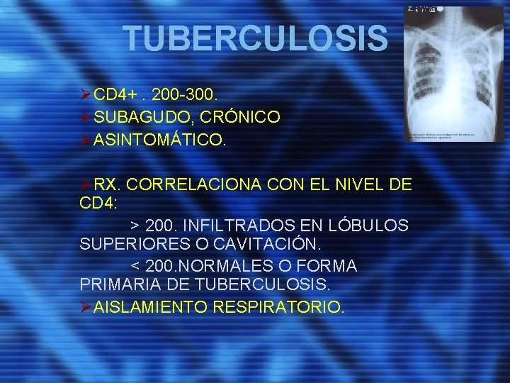 TUBERCULOSIS ØCD 4+. 200 -300. ØSUBAGUDO, CRÓNICO ØASINTOMÁTICO. ØRX. CORRELACIONA CON EL NIVEL DE