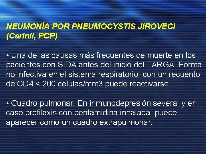 NEUMONÍA POR PNEUMOCYSTIS JIROVECI (Carinii, PCP) • Una de las causas más frecuentes de
