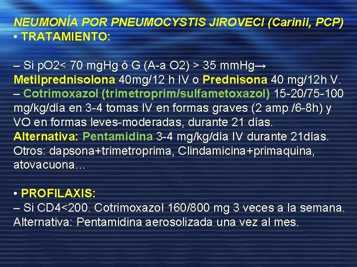 NEUMONÍA POR PNEUMOCYSTIS JIROVECI (Carinii, PCP) • TRATAMIENTO: – Si p. O 2< 70