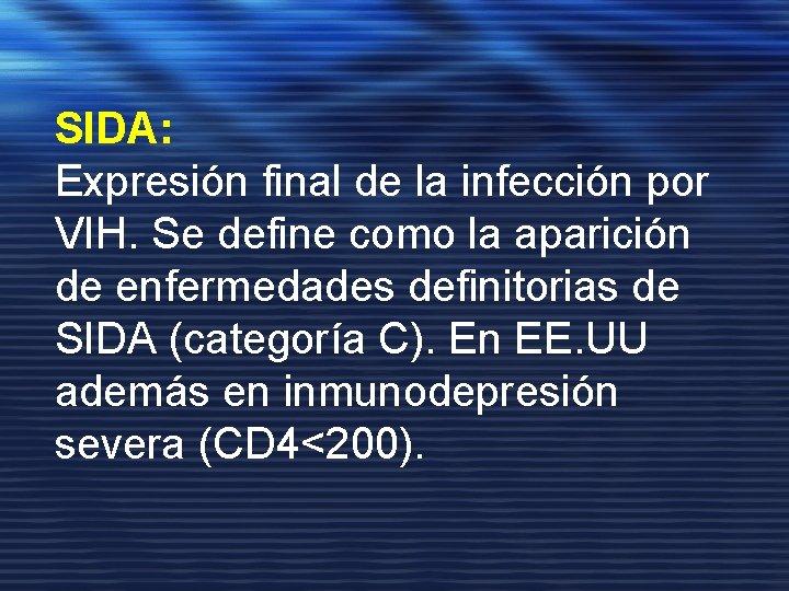 SIDA: Expresión final de la infección por VIH. Se define como la aparición de