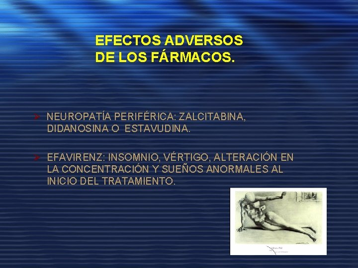 EFECTOS ADVERSOS DE LOS FÁRMACOS. Ø NEUROPATÍA PERIFÉRICA: ZALCITABINA, DIDANOSINA O ESTAVUDINA. Ø EFAVIRENZ: