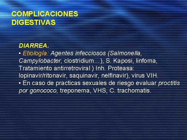 COMPLICACIONES DIGESTIVAS DIARREA. • Etiología: Agentes infecciosos (Salmonella, Campylobacter, clostridium…), S. Kaposi, linfoma, Tratamiento