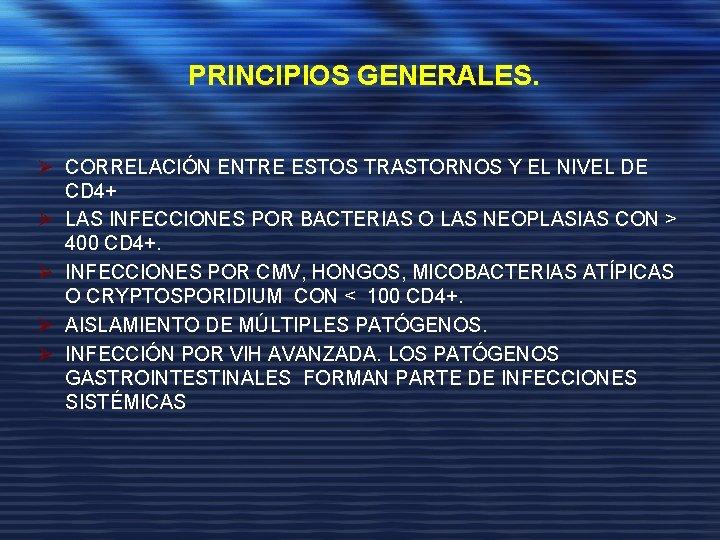 PRINCIPIOS GENERALES. Ø CORRELACIÓN ENTRE ESTOS TRASTORNOS Y EL NIVEL DE CD 4+ Ø