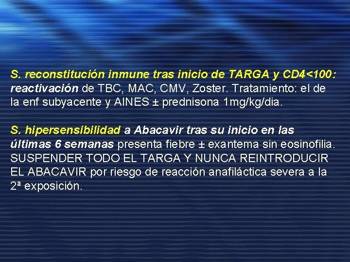 S. reconstitución inmune tras inicio de TARGA y CD 4<100: reactivación de TBC, MAC,